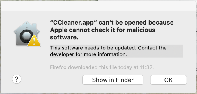 Sample error message: CCleaner.app can't be opened because Apple cannot check it for malicious software.   This software needs to be updated. Contact the developer for more information